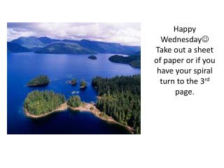 Happy Wednesday ? Take out a sheet of paper or if you have your spiral turn to the 3 rd  page.