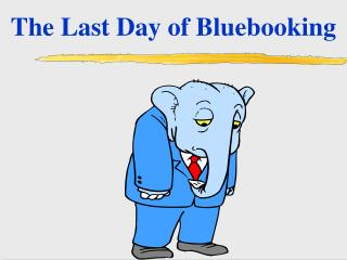 The Last Day of Bluebooking