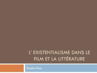L' existentialismE  dans le film et la littérature