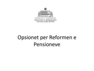 Opsionet per  Reformen  e  Pensioneve
