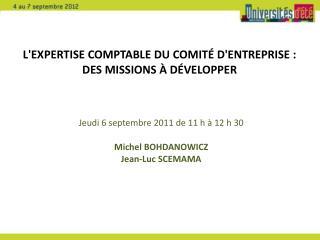 Jeudi 6 septembre 2011 de 11 h à 12 h 30 Michel BOHDANOWICZ Jean-Luc SCEMAMA