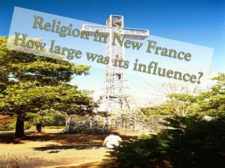 Religion in  New  France How large was its influence?