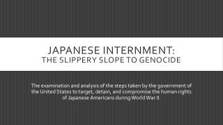 Japanese Internment: The  Slippery slope  to Genocide