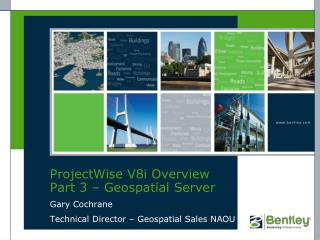 ProjectWise V8i Overview Part 3 � Geospatial Server
