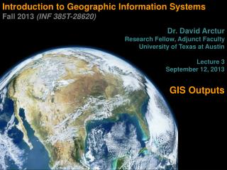 Introduction to Geographic Information Systems  Fall 2013  (INF 385T-28620) Dr. David Arctur