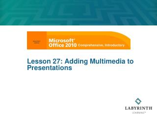 Lesson 27: Adding Multimedia to Presentations