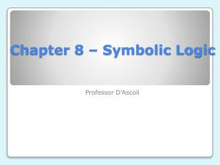Chapter 8 – Symbolic Logic
