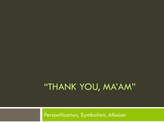 �Thank You, Ma�am�