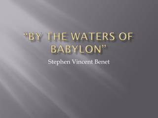 """By the waters of  babylon """