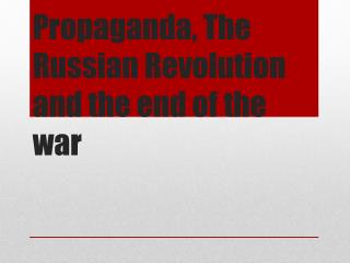 Propaganda, The Russian Revolution and the end of the war