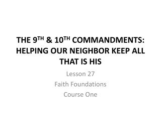 THE 9 TH  & 10 TH  COMMANDMENTS: HELPING OUR NEIGHBOR KEEP ALL THAT IS HIS