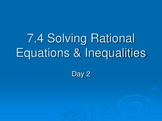 7.4 Solving Rational Equations & Inequalities