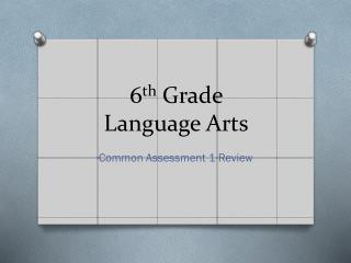 6 th  Grade  Language Arts