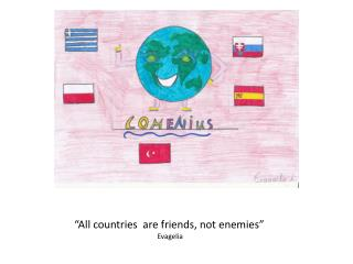 """All countries  are friends, not enemies"" Evagelia"