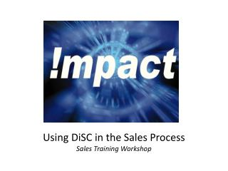 Using  DiSC  in the Sales Process Sales Training Workshop