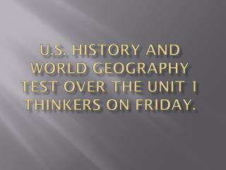 U.S. History and World Geography Test over the Unit 1 Thinkers on Friday.
