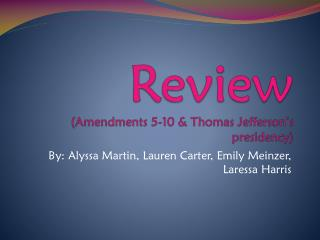 Review (Amendments  5-10  & Thomas Jefferson�s presidency)
