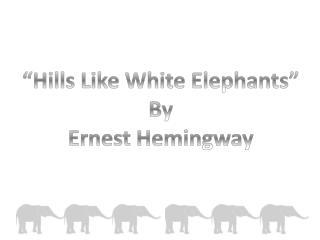 """Hills  Like  White Elephants"" By Ernest Hemingway"