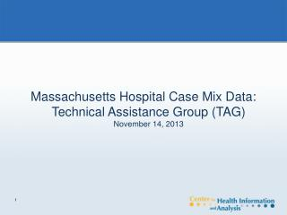 Massachusetts Hospital Case Mix Data: Technical Assistance Group (TAG)  November 14, 2013