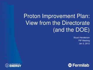 Proton Improvement Plan: View from the  Directorate  (and the DOE)