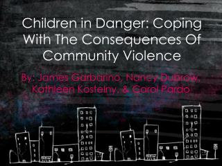 Children in Danger: Coping With The Consequences Of Community Violence