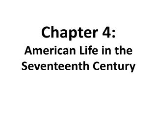 Chapter  4:  American Life in the Seventeenth Century