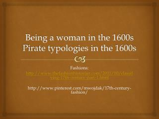 Being a woman in the 1600s Pirate typologies in the 1600s