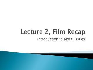 Lecture 2, Film Recap