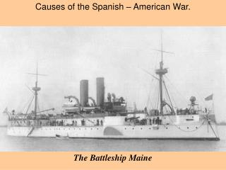 C auses  of the Spanish – American War.