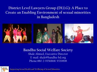 Bandhu Social Welfare Society Shale Ahmed, Executive Director E-mail: shale@bandhu-bd.org