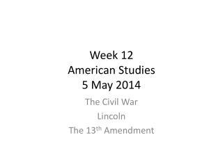 Week 12 American Studies 5 May 2014