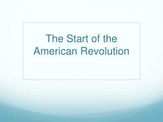 The Start of t he American  Revolution