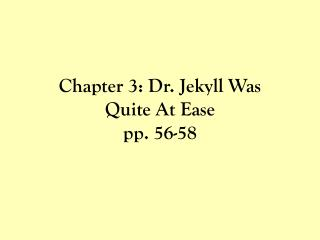 Chapter 3: Dr. Jekyll Was Quite At  Ease pp. 56-58