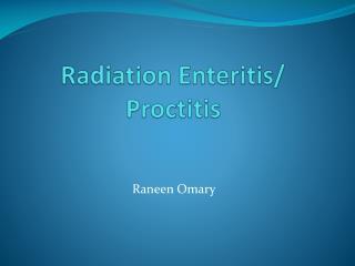 Radiation Enteritis/  Proctitis