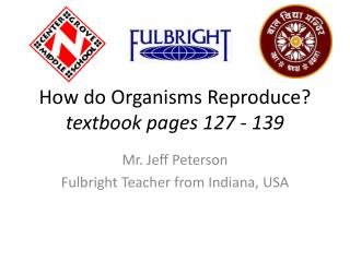 How do Organisms Reproduce? textbook pages 127 - 139
