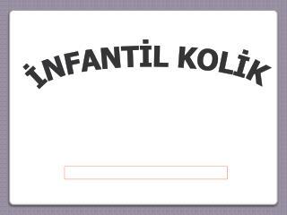 İNFANTİL KOLİK