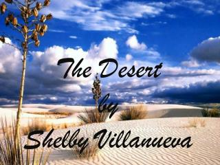 The Desert  by  Shelby Villanueva