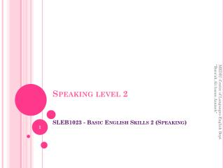 Speaking level  2 SLEB1023 - Basic English Skills 2 (Speaking)