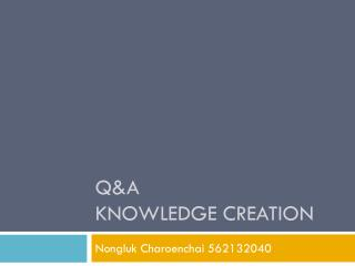 Q&A Knowledge Creation