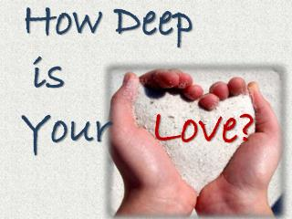 How Deep    is   Your