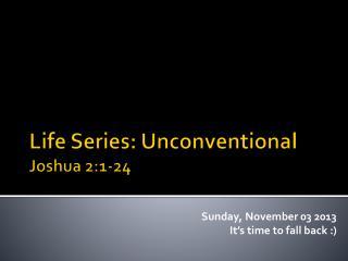 Life Series: Unconventional Joshua 2:1-24