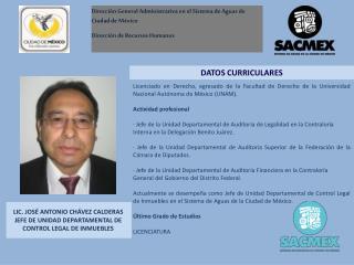 LIC. JOSÉ ANTONIO CHÁVEZ CALDERAS JEFE  DE UNIDAD  DEPARTAMENTAL DE CONTROL LEGAL DE INMUEBLES
