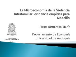 La Microeconomía de la Violencia Intrafamiliar: evidencia empírica para Medellín