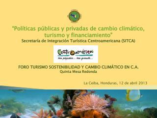 """""""Políticas públicas y privadas de cambio climático, turismo y financiamiento"""""""