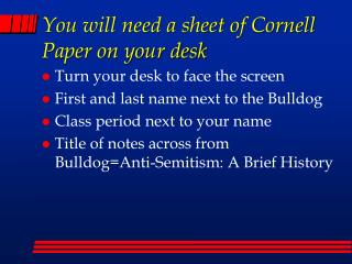 You will need a sheet of Cornell Paper on your desk