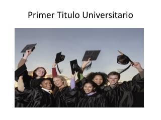 Primer Titulo Universitario