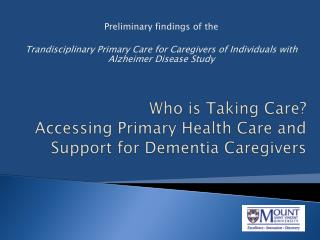 Who is Taking  Care?  Accessing  Primary Health Care and Support for Dementia  Caregivers