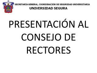 PRESENTACIÓN AL CONSEJO DE RECTORES