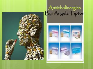 Anticholinergics By: Angela Tipton