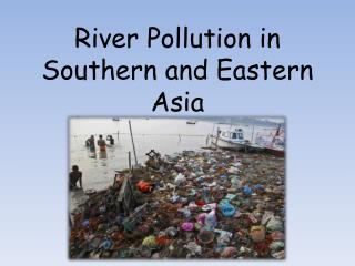 River Pollution in Southern and Eastern Asia